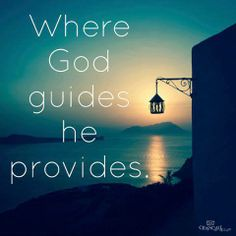 Where God guides he provides.