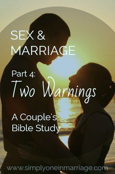 Sex & Marriage - Part 4: Two Warnings - A Couple's Bible Study | www.simplyoneinmarriage.com