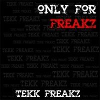 Tekk Freakz - Only For Freakz EP [Snippet] by Tekk Freakz Records on SoundCloud