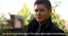 """I have heard of Dean, and I would LOVE to experience that """"Best night of my life, Dean."""""""
