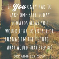 Creating your life! Creating a future? #onestep #beingyouchangingtheworld