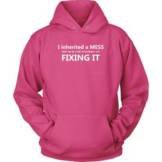 I inherited a Mess and I am in the process of fixing it, Hoodie , Trump Hoodie