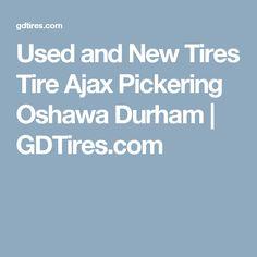 Used and New Tires Tire Ajax Pickering Oshawa Durham | GDTires.com Used Tires, New Tyres, Durham, Tired, News