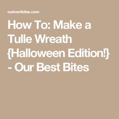How To: Make a Tulle Wreath {Halloween Edition!} - Our Best Bites