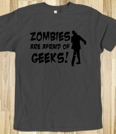 Want It: Zombies Are Afraid Of Geeks T Shirt