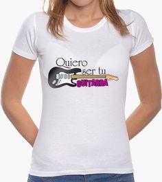 Camiseta Quiero ser tu guitarra