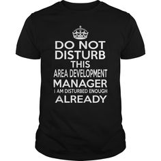 Do Not Disturb This Area Development Manager I Am Disturbed Enough T- Shirt  Hoodie Area Manager