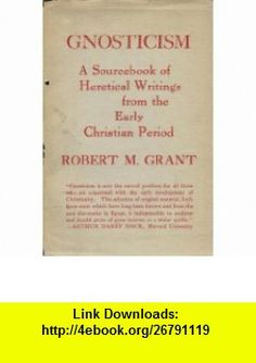 GNOSTICISM A SOURCEBOOK OF HERETICAL WRITINGS FROM THE EARLY CHRISTIAN PERIOD ROBERT M. GRANT ,   ,  , ASIN: B000GWJM42 , tutorials , pdf , ebook , torrent , downloads , rapidshare , filesonic , hotfile , megaupload , fileserve