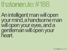 This is truth. And I'm honored to have a Intelligent, Handsome, Gentleman in my life.