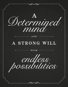 A determined mind and a strong will bear endless possbilities | Inspirational Quotes