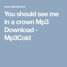 You should see me in a crown Mp3 Download - Mp3Cold Free Mp3 Music Download, Mp3 Music Downloads, Music Search, Crown, Corona, Crowns