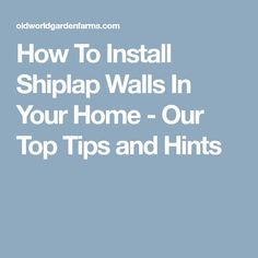 How To Install Shiplap Walls In Your Home - Our Top Tips and Hints