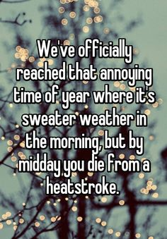 We've officially reached that annoying time of year where it's sweater weather in the morning, but by midday you die from a heatstroke.