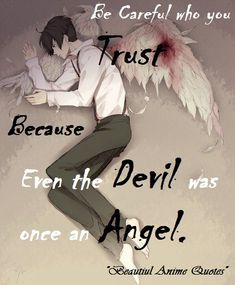 Be Careful WHO You Trust Because Even The Devil was Once an Angel.