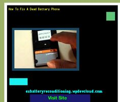How To Fix A Dead Battery Phone 144159 - Recondition Your Old Batteries Back To 100% Of Their Working Condition!
