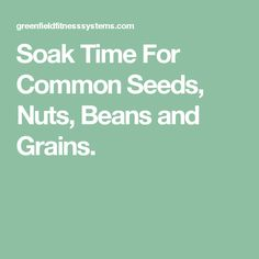 Soak Time For Common Seeds, Nuts, Beans and Grains.