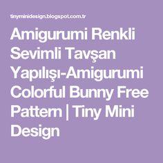 Amigurumi Renkli Sevimli Tavşan Yapılışı-Amigurumi Colorful Bunny Free Pattern   Tiny Mini Design