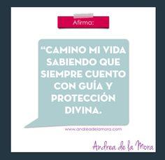 Camino mi vida sabiendo que siempre cuento con guía y protección divina.   Andrea de la Mora