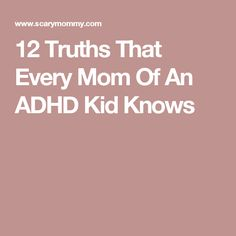 12 Truths That Every Mom Of An ADHD Kid Knows