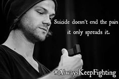 Always keep fighting. ~ Jared Padalecki