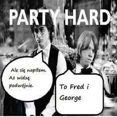 Harry: I'm drunk. I see double.   Ron: They are Fred and George. xD
