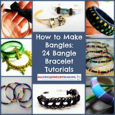 How to Make Bangles: 24 Bangle Bracelet Tutorials