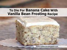 TO DIE FOR BANANA CAKE WITH VANILLA BEAN FROSTING **makes one 8x8-inch pan (double recipe for a 9x13-inch pan)**