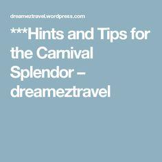 ***Hints and Tips for the Carnival Splendor – dreameztravel