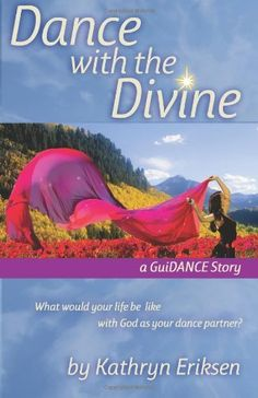 Dance with the Divine: A Guidance Story by Kathryn Eriksen, http://www.amazon.com/dp/0981728332/ref=cm_sw_r_pi_dp_QHLhrb0QHXJHM