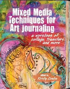 There's Art Journaling Magic Right Inside This Book. And you're going to make it. It's time to take your art journal to the next level and Mixed Media Techniques for Art Journaling: A Workbook of Coll