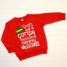 Don't Be a Cotton Headed Ninny Muggins Sweatshirt TShirt Baby Clothes Baby Girl Baby Boy Shirt Hipster Baby Clothes Winter Christmas Elf by CocoCallies on Etsy https://www.etsy.com/listing/490059407/dont-be-a-cotton-headed-ninny-muggins
