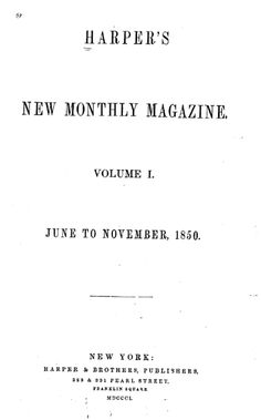 """First issue of Harpers, June 1850. At 144 pages, the first issue of Harper's consists mostly of excerpts, poems, and articles culled from other sources. There was an illustrated fashion spread of tulip bonnets and straw hats for promenade, profiles (accompanied by illustrated busts) of T. Babington Macaulay, Archibald Alison, and William H. Prescott, an article titled """"Women in the East,"""" and an excerpt of Maurice Tierney's Soldier of Fortune."""