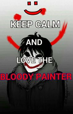 Keep Calm and love the Bloody Painter....Np I love him !!!!!!!