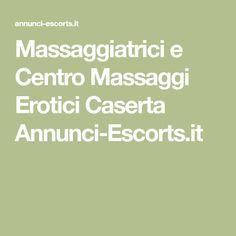 Massaggiatrici e Centro Massaggi Erotici Caserta Annunci-Escorts.it