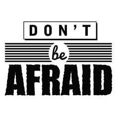 Don't Be Afraid - Office Quote Wall Decals