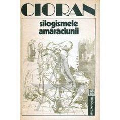 Emil Cioran - Silogismele amărăciunii