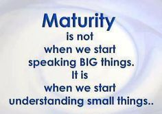 Maturity by little things