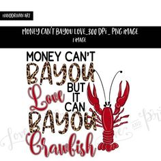 Money Can't Bayou Love but it Can Bayou Crawfish Shirt Clipart, 2 Clipart, Clipart Images, Louisiana Art, Watercolor Images, Shirt Template, Hard Work And Dedication, School Gifts, Silhouette Projects