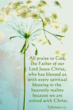 Éphésiens 1:3 Béni soit Dieu, le Père de notre Seigneur Jésus Christ, qui nous a bénis de toute sortes de bénédictions spirituelles dans les lieux célestes en Christ!