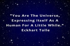 """""""You are the universe, expressing itself as a human for a little while."""" -Eckhart Tolle   pinned by www.computerfixx.biz"""