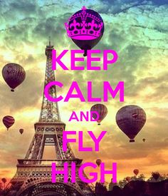 KEEP CALM AND FLY HIGH