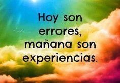 Hoy son errores, mañana son experiencias.