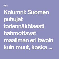 Kolumni: Suomen puhujat todennäköisesti hahmottavat maailman eri tavoin kuin muut, koska meillä vedetään kalsarikännejä | Yle Uutiset | yle.fi