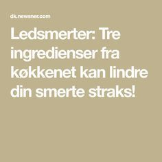 Ledsmerter: Tre ingredienser fra køkkenet kan lindre din smerte straks! Arthritis, Health Fitness, Tips, Food, Crafts, Beauty, Alternative, Advice, Cosmetology