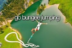 Before I die: Go bungee jumping #bucketlist