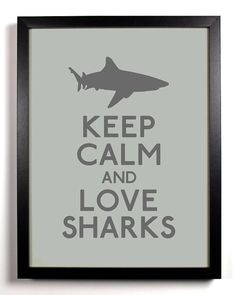 Keep Calm and Love Sharks Shark 8 x 10 by KeepCalmAndStayGold, $8.99