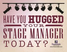 Have you hugged your stage manager today? Free printable poster!