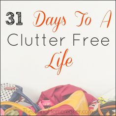 31 Days To A Clutter Free Life Challenge. A challenge that will help you get your life back in order and have a clutter free home.