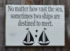 Beach Wedding Signs, Wedding Decor, Nautical Gift, Sailing, Boat, Fish Theme, Love Quotes Sayings, Bridal Shower Décor, Personalized Beach Wedding Signs, Nautical Weddings, Custom Color    No Matter How Vast The Sea Sometimes Two Ships Are Destined To Meet