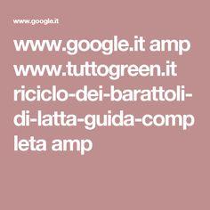 www.google.it amp www.tuttogreen.it riciclo-dei-barattoli-di-latta-guida-completa amp